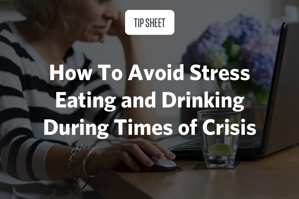 How To Avoid Stress Eating and Drinking During Times of Crisis